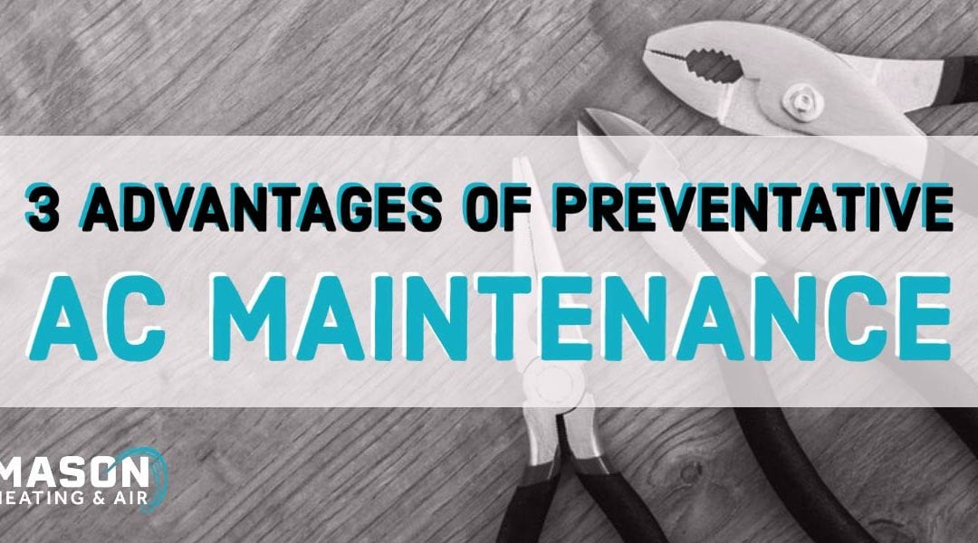 3 Advantages of Preventative A/C Maintenance