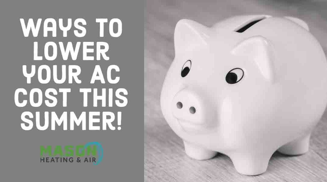Ways to Lower Your A/C Costs This Summer