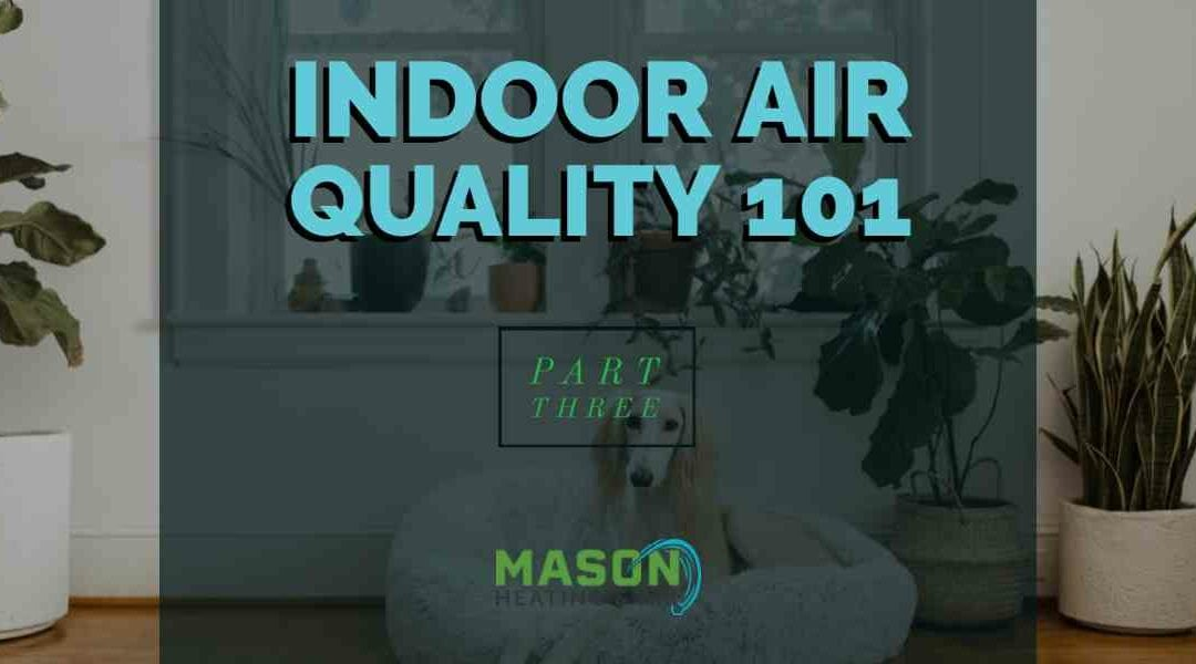 Indoor Air Quality 101 – Part 3: Products & Services We Sell to Improve Indoor Air Quality