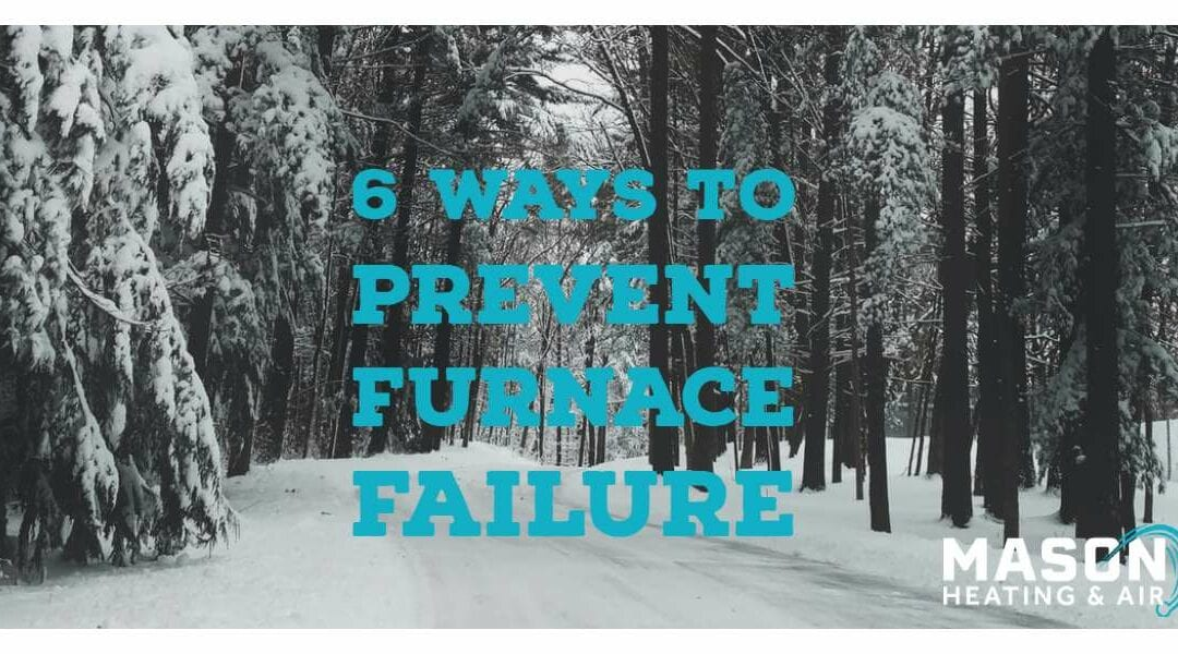 Six Easy Steps To Prevent Furnace Failure
